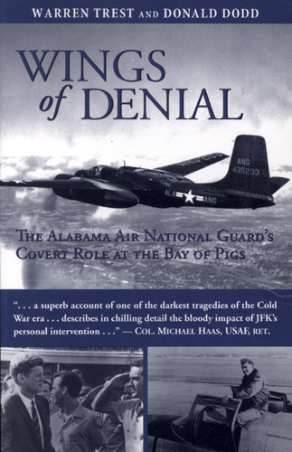 Wings of Denial: The Alabama Air National Guard's Covert Role at the Bay of Pigs, by Warren Trest and Donald Dodd