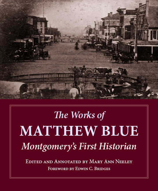 The Works of Matthew Blue, Montgomery's First Historian, by Mary Ann Neeley