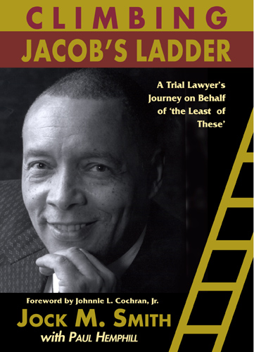 Climbing Jacob's Ladder: A Trial Lawyer's Journey on Behalf of 'the Least of These' by Jock Smith