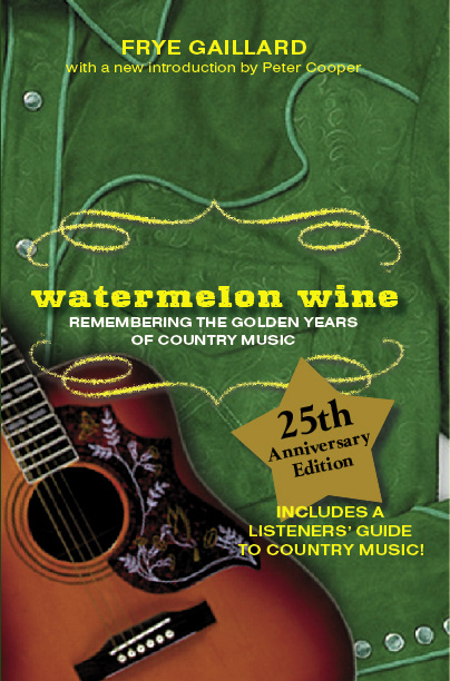 Watermelon Wine: Remembering the Golden Years of Country Music by Frye Gaillard