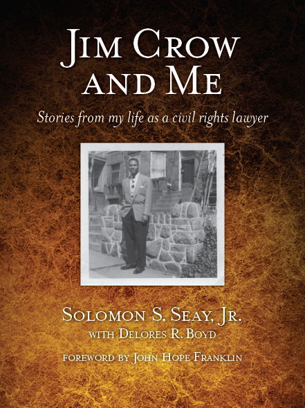 Jim Crow and Me: Stories from My Life as a Civil Rights Lawyer by Solomon S. Seay, Jr.