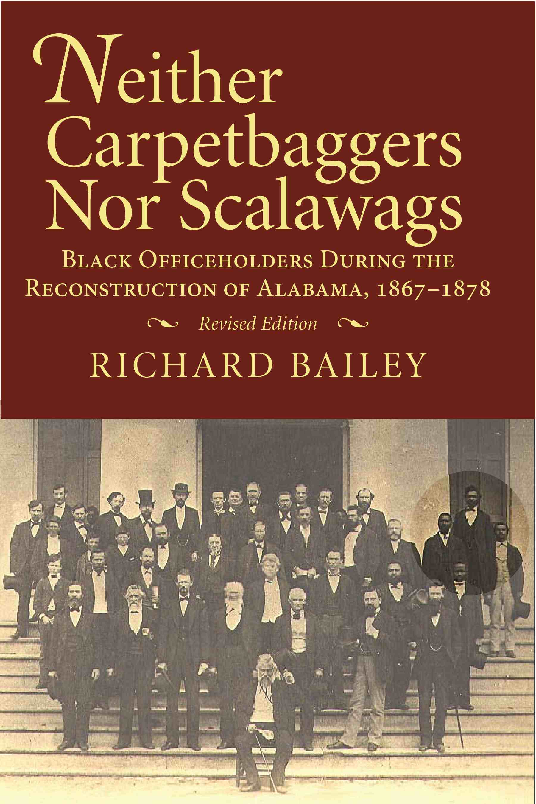 Neither Carpetbaggers Nor Scalawags: Black Officeholders During the Reconstruction of Alabama 1867-1878 by Richard Bailey