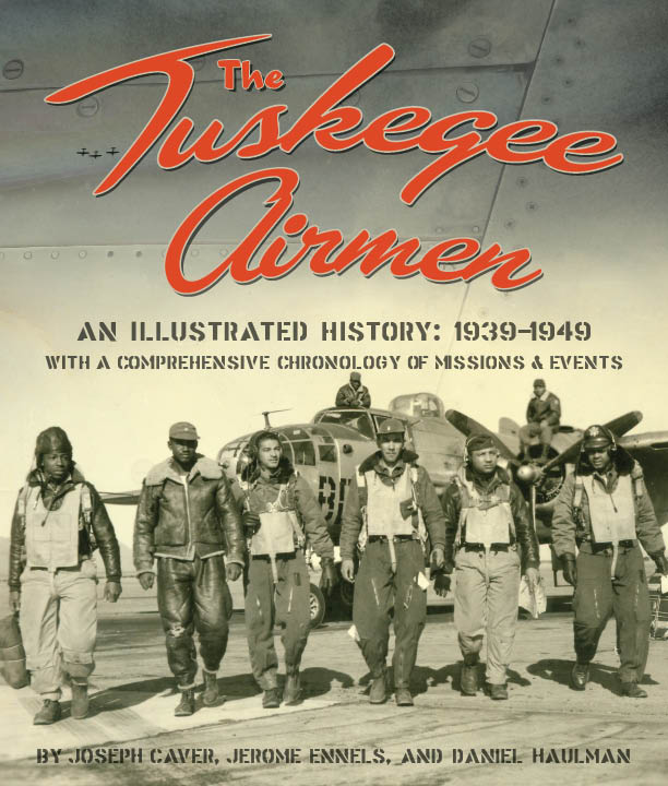 The Tuskegee Airmen, An Illustrated History: 1939-1949 by Joseph Caver, Jerome Ennels and Daniel Haulman