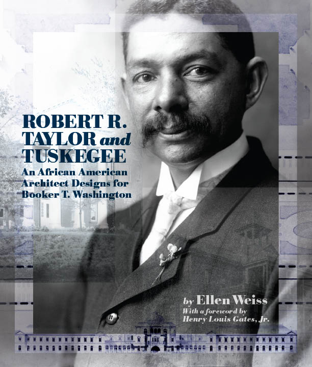 Robert R. Taylor and Tuskegee: An African American Architect Designs for Booker T. Washington by Ellen Weiss