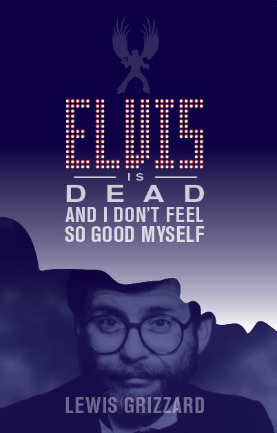 Elvis Is Dead and I Don�t Feel So Good Myself