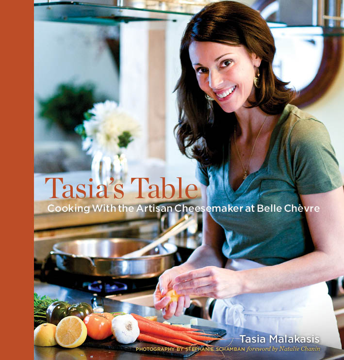 Tasia's Table: Cooking with the Artisan Cheesemaker at Belle Chevre by Tasia Malakasis