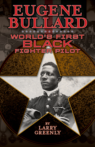 Eugene Bullard: World's First Black Fighter Pilot by Larry Greenly