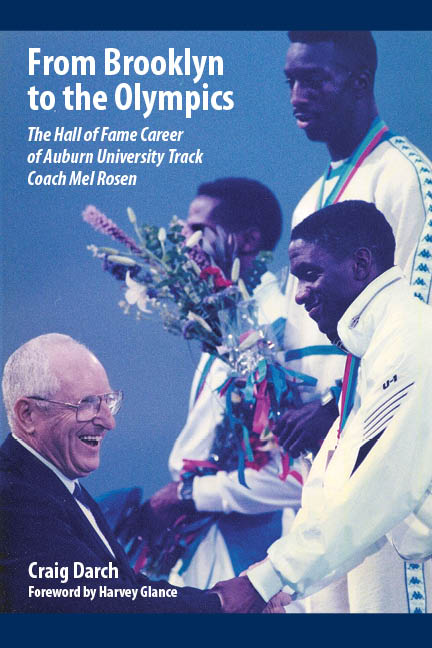 From Brooklyn to the Olympics: The Hall of Fame Career of Auburn University Track Coach Mel Rosen by Craig Darch