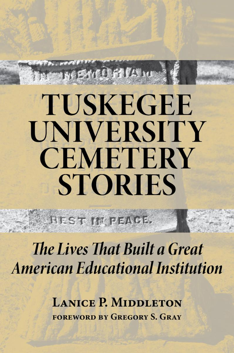 Tuskegee University Cemetery Stories: The Lives That Built a Great American Educational Institution