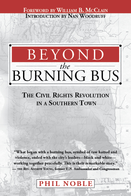 Beyond the Burning Bus: The Civil Rights Revolution in a Southern Town by Phil Noble