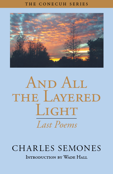 And All the Layered Light: Last Poems by Charles Semones