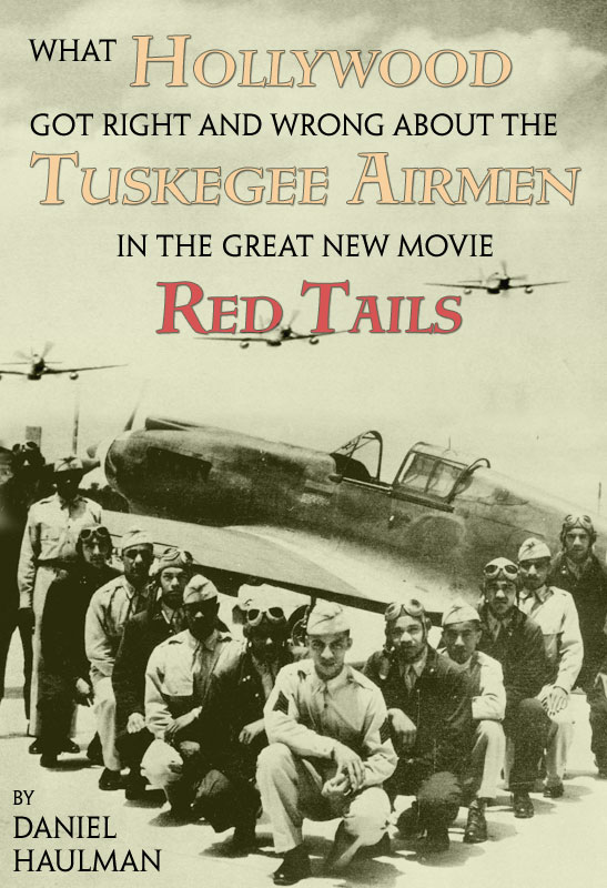 What Hollywood Got Right and Wrong about the Tuskegee Airmen in the Great New Movie, Red Tails by Daniel Haulman