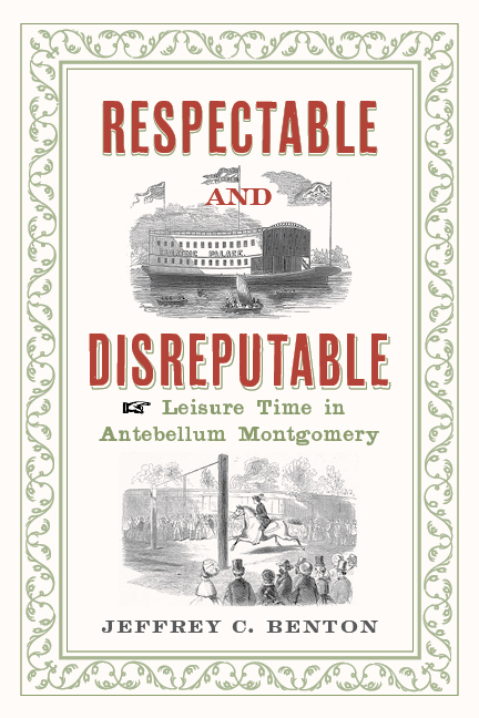 Respectable and Disreputable: Leisure Time in Antebellum Montgomery by Jeff Benton