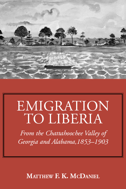 Emigration to Liberia, From the Chattahoochee Valley of Georgia and Alabama, 1853-1903 by Matthew McDaniel