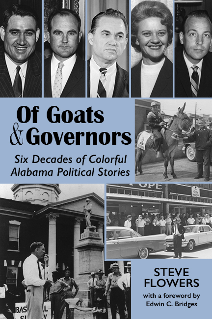 Of Goats and Governors: Six Decades of Colorful Alabama Political Stories by Steve Flowers